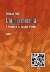 Pasquale Voza, L'utopia Concreta. Il Sessantotto tra passato e presente