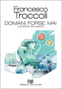 Francesco Troccoli, Domani forse mai. Racconti fantastici