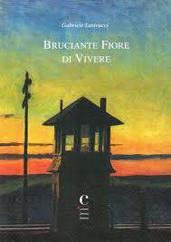 Gabriele Lastrucci, Bruciante fiore di vivere