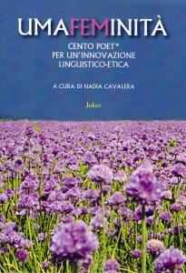 """""""UMAFEMINITÀ- CENTO POET* """" – Antologia poetic*, a cura di Nadia Cavalera"""