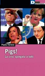 Pigs – La crisi spiegata a tutti, di Paolo Ferreo