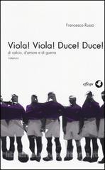 Francesco Russo, Viola! Viola! Duce ! Duce!