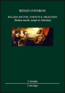 Renzo Favaron Balada Incivile,tartufi e arlechini