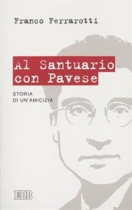 Franco Ferrarotti, Al Santuario con Pavese