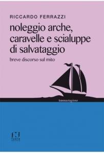 Riccardo Ferrazzi, Noleggio arche, caravelle e scialuppe di salvataggio