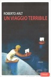 Roberto Arlt, Un viaggio terribile